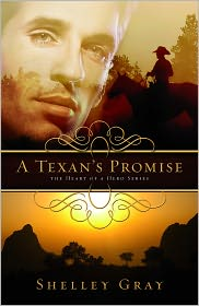 Shelley Gray - A Texan's Promise - Book #1 in The Heart of a Hero Series