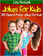 Lizzy Burbank - Jokes for Kids: 301 Clean and Funny Jokes for Kids