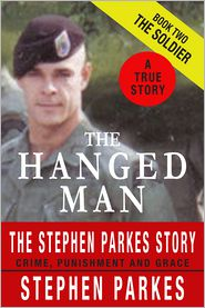 Stephen Parkes - The Hanged Man: The Stephen Parkes Story: A True Story of Crime, Punishment and Grace: Book Two - The Soldier