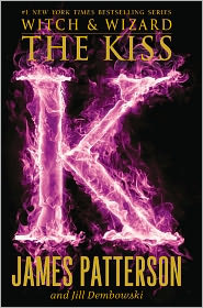 Jill Dembowski James Patterson - Witch & Wizard: The Kiss: FREE PREVIEW EDITION (The First 16 Chapters)