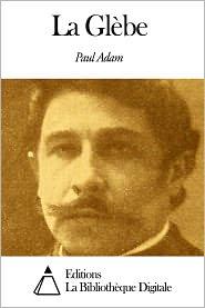 Paul Adam - La Glèbe