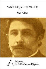 Paul Adam - Au Soleil de Juillet (1829-1830)