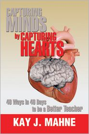 Kay J. Mahne - Capturing Minds by Capturing Hearts