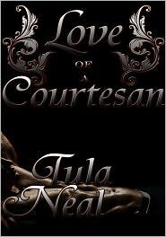 Tula Neal - Love of a Courtesan