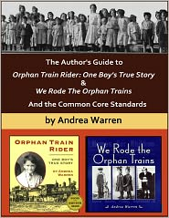 Andrea Warren - The Author's Guide to Orphan Train Rider:One Boy's True Story & We Rode the Orphan Trains, And the Common Core Standards
