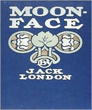 Jack London - Moon Face & Other Stories
