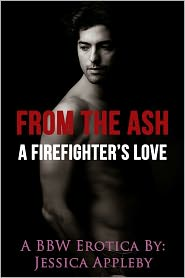 Jessica Appleby - From The Ash A Firefighter's Love: A BBW Erotica