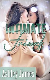 Ashley James - Intimate Friends (Lesbian Erotica)