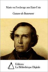 Gustave de Beaumont - Marie ou l'esclavage aux Etats-Unis