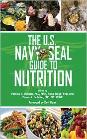 Ph.D, Patricia A. Deuster, Ph.D., M.P.H., Pierre A. Pelletier, ENS, MC, USNR  Anita Singh - The U.S. Navy SEAL Guide to Nutrition