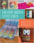 Book Cover Image. Title: Never Been Stitched:  45 No-Sew & Low-Sew Projects, Author: by Amanda Carestio