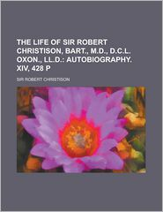 The Life of Sir Robert Christison, Bart, M.D, D.C.L. Oxon,