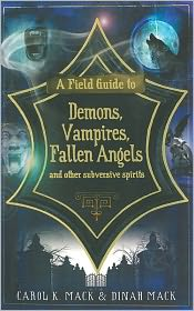 Dinah Mack  Carol K. Mack - A Field Guide to Demons, Vampires, Fallen Angels and Other Subversive Spirits