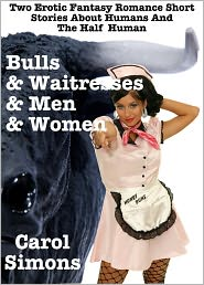 Carol Simons Susan Hart - Bulls And Waitresses And Men And Women (Two Erotic Fantasy Short Stories)