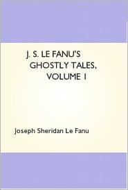 Created by Dons Ebooks Joseph Sheridan Le Fanu - J. S. Le Fanu's Ghostly Tales, Volume 1