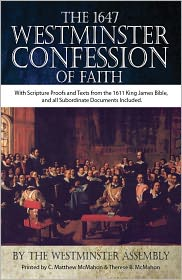 Therese B. McMahon (Editor), C. Matthew MCMahon (Editor) Westminster Assembly - The 1647 Westminster Confession of Faith - KJV