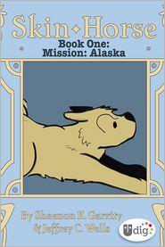 Shaenon K., Wells, Jeffrey Channing  Garrity - Skin Horse: Book One—Mission Alaska