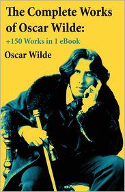 Oscar Wilde - The Complete Works of Oscar Wilde: +150 Works in 1 eBook