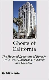 Jeffrey Fisher - Ghosts of California: The Haunted Locations of Beverly Hills, West Hollywood, Burbank and Glendale