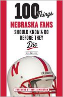100 Things Nebraska Fans Should Know & Do Before They Die