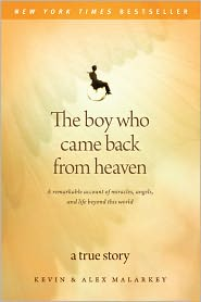 Alex Malarkey Kevin Malarkey - The Boy Who Came Back from Heaven: A Remarkable Account of Miracles, Angels, and Life beyond This World