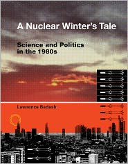 Lawrence Badash - A Nuclear Winter's Tale: Science and Politics in the 1980s