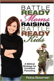 Reba Bowman - Battle-Ready Moms Raising Battle-Ready Kids