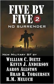 Aaron Allston, R. M. Meluch, William C. Dietz, Brad R. Torgersen Kevin J. Anderson - Five by Five 2 No Surrender