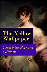Charlotte Perkins Gilman - The Yellow Wallpaper (The Original 1892 New England Magazine Edition) - a feminist fiction classic