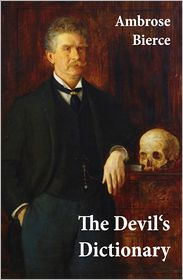 Ambrose Bierce - The Devil's Dictionary (or The Cynic's Wordbook: Unabridged with all the Definitions)