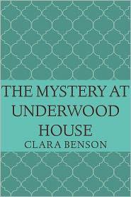 Clara Benson - The Mystery at Underwood House (An Angela Marchmont mystery, #2)
