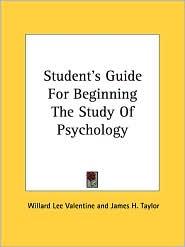 Student's Guide for Beginning the Study of Psychology - Willard Lee Valentine, James H. Taylor, Kenneth H. Baker