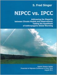 S. Fred Singer - NIPCC vs. IPCC: Addressing the Disparity between Climate Models and Observations: Testing the Hypothesis of Anthropogenic Global Warming