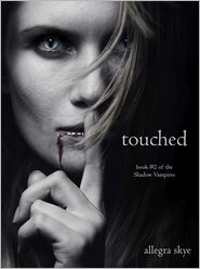 Allegra Skye - Touched (Book #2 of the Shadow Vampires)