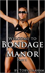 Toby Graham - Welcome to Bondage Manor, Part I