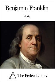 Benjamin Franklin - Works of Benjamin Franklin