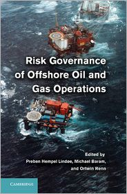 Ortwin Renn, Preben Lindøe  Michael Baram - Risk Governance of Offshore Oil and Gas Operations