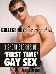 Tommy Brown - College Boy Seduction: 3 Short Stories of 'First Time' Gay Sex
