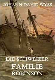 Johann David Wyss - Die Schweizer Familie Robinson
