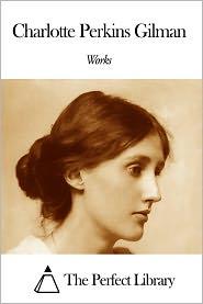 Charlotte Perkins Gilman - Works of Charlotte Perkins Gilman