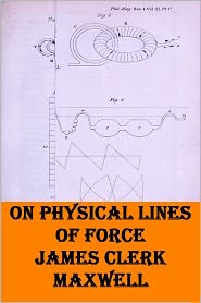 James Clerk Maxwell - On Physical Lines of Force James Clerk Maxwell