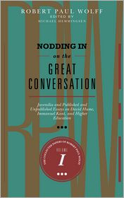 Robert Paul Wolff - Nodding In On The Great Conversation: Juvenilia and Published and Unpublished Essays on David Hume, Immanuel Kant, and Higher Ed