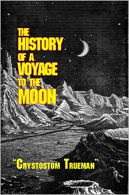 Ron Miller (Editor) Crystostom Trueman - The History of a Voyage to the Moon (Annotated)