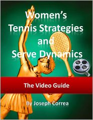 Joseph Correa - Women's Tennis Strategies and Serve Dynamics: The Video Guide