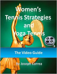 Joseph Correa - Women's Tennis Strategies and Yoga Tennis: The Video Guide