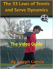 Joseph Correa - The 33 Laws of Tennis and Serve Dynamics: The Video Guide