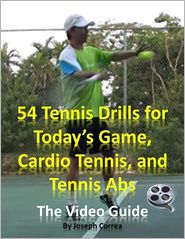 Joseph Correa - 54 Tennis Drills for Today's Game, Cardio Tennis, and Tennis Abs