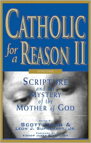 Tim Gray, Curtis Mitch, Curtis Martin, Leon Suprenant Scott Hahn - Catholic for a Reason II, Second Edition: Scripture and the Mystery of the Mother of God