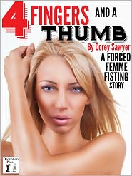N.T. Morley (Editor) Corey Sawyer - Four Fingers and a Thumb: A Forced Femme Fisting Story