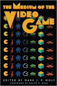 Ralph H.  Baer  Mark J. P.  Wolf - The Medium of the Video Game